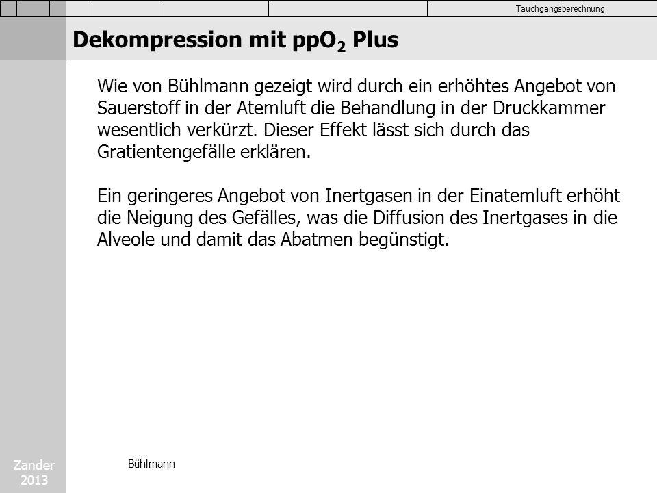 Zander 2013 Tauchgangsberechnung Dekompression mit ppO 2 Plus Wie von Bühlmann gezeigt wird durch ein erhöhtes Angebot von Sauerstoff in der Atemluft