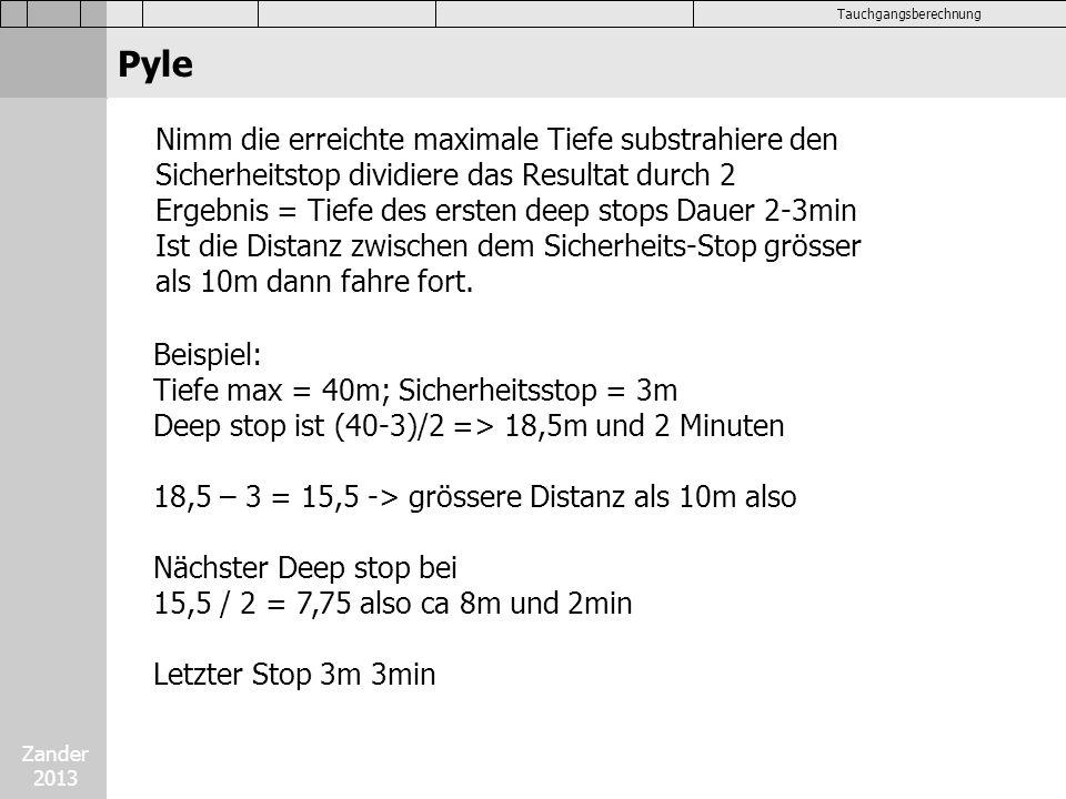 Zander 2013 Tauchgangsberechnung Nimm die erreichte maximale Tiefe substrahiere den Sicherheitstop dividiere das Resultat durch 2 Ergebnis = Tiefe des