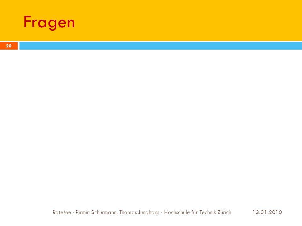 Fragen 13.01.2010 RateMe - Pirmin Schürmann, Thomas Junghans - Hochschule für Technik Zürich 20