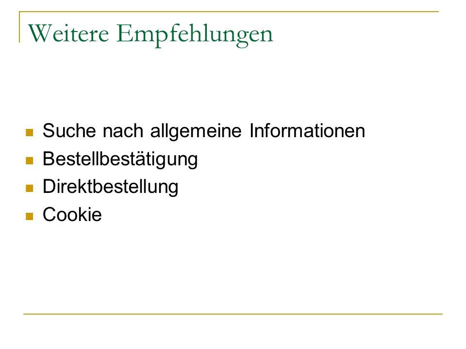 Weitere Empfehlungen Suche nach allgemeine Informationen Bestellbestätigung Direktbestellung Cookie
