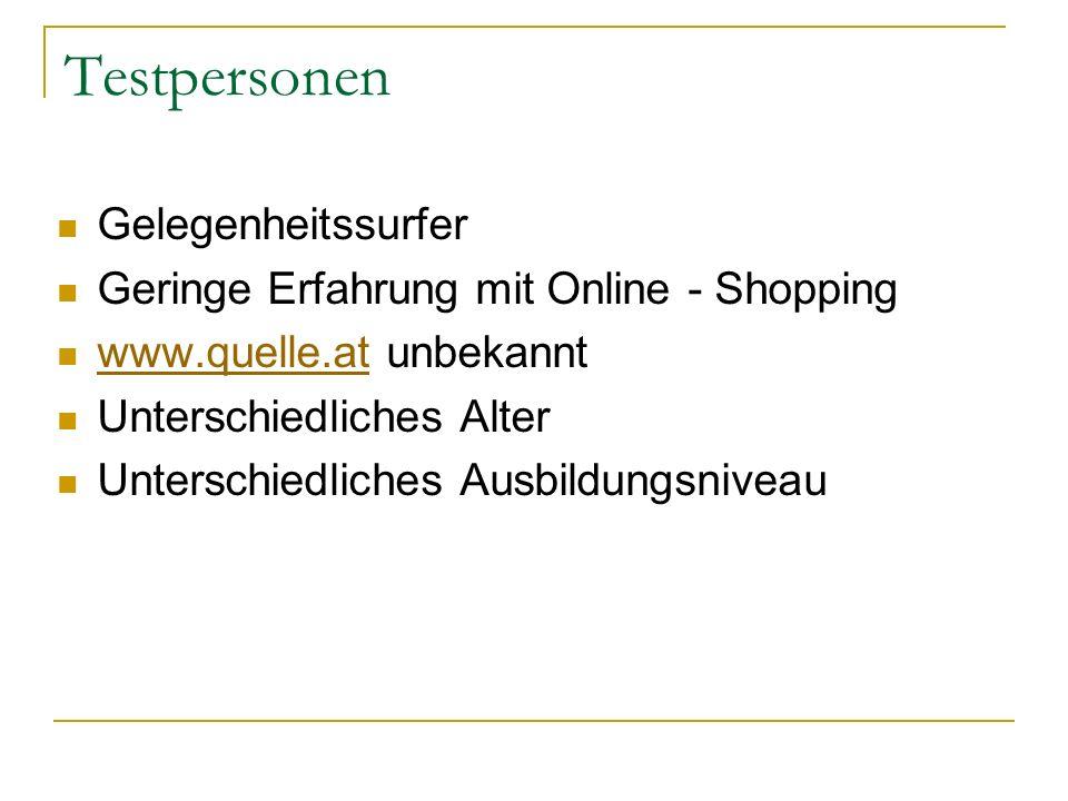 Testpersonen Gelegenheitssurfer Geringe Erfahrung mit Online - Shopping www.quelle.at unbekannt www.quelle.at Unterschiedliches Alter Unterschiedliches Ausbildungsniveau