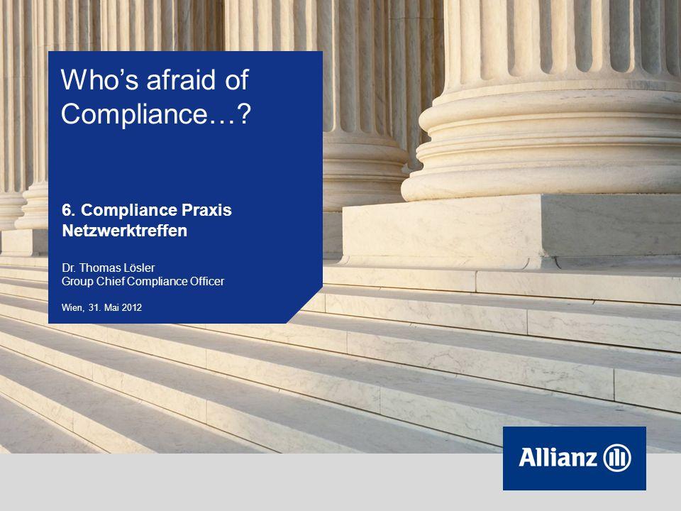 Whos afraid of Compliance…? 6. Compliance Praxis Netzwerktreffen Dr. Thomas Lösler Group Chief Compliance Officer Wien, 31. Mai 2012