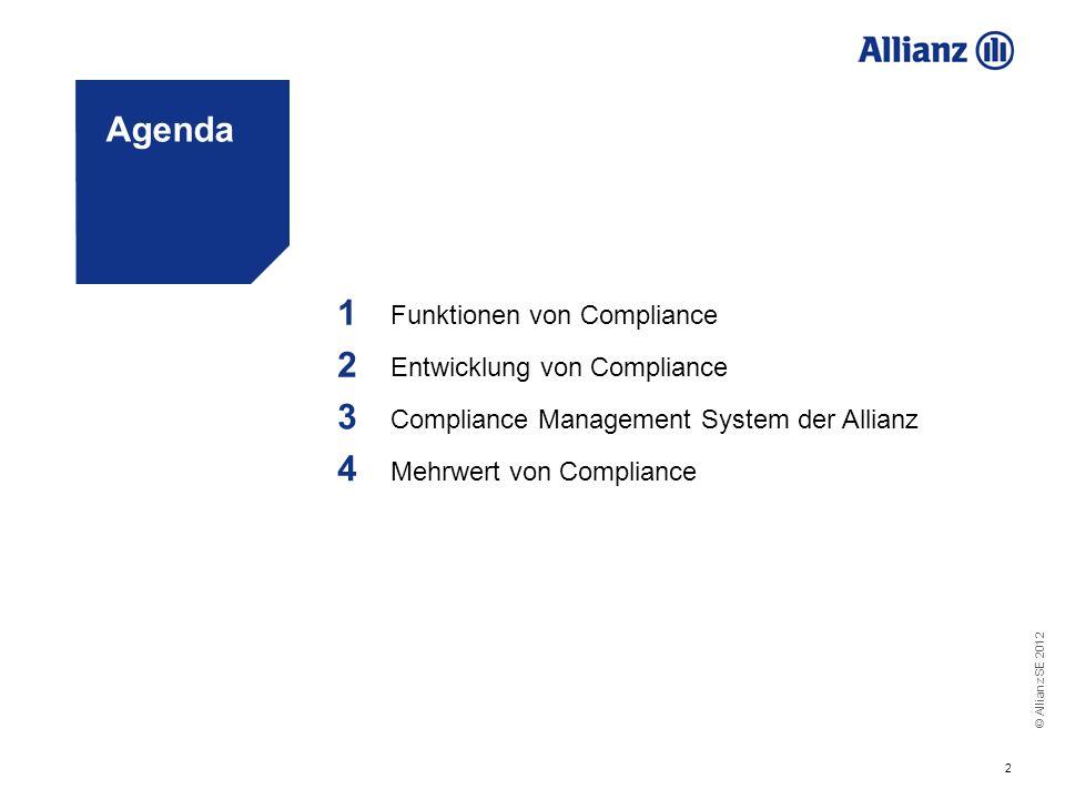 © Allianz SE 2012 2 Agenda 1 Funktionen von Compliance 2 Entwicklung von Compliance 3 Compliance Management System der Allianz 4 Mehrwert von Complian
