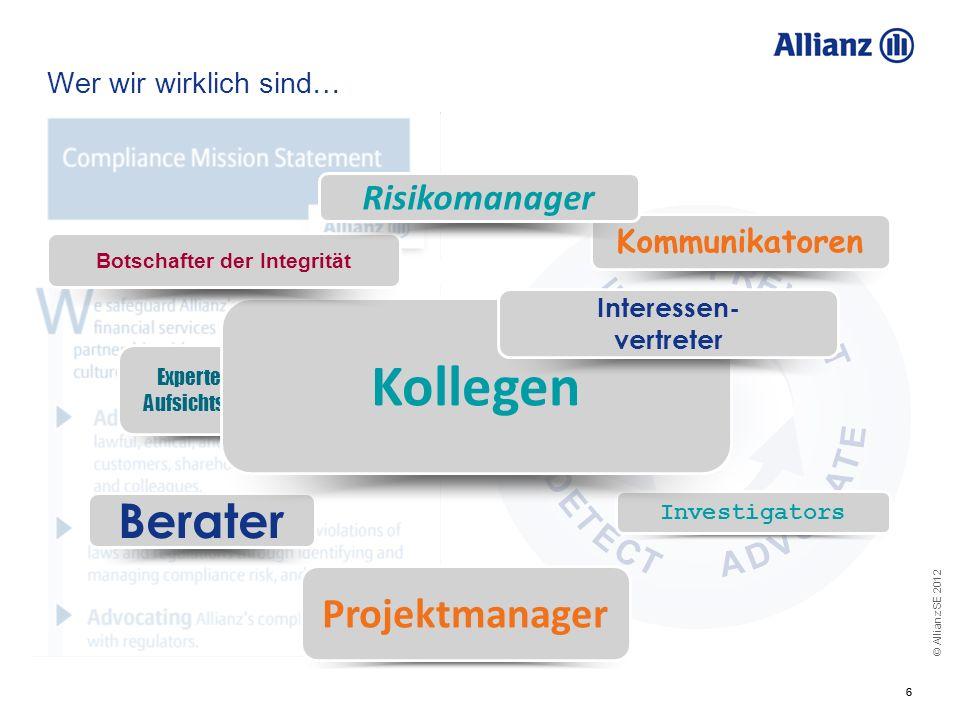 © Allianz SE 2012 66 Wer wir wirklich sind… Investigators Projektmanager Berater Experten im Aufsichtsrecht Kollegen Kommunikatoren Botschafter der In