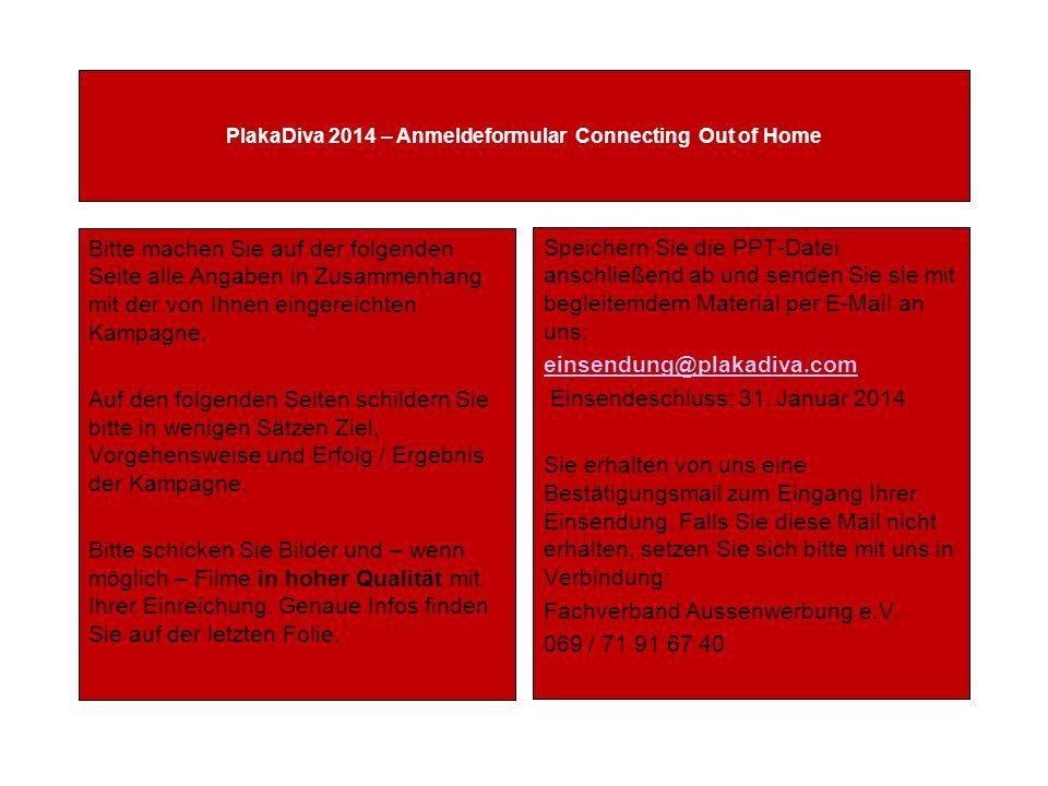 PlakaDiva 2014 – Anmeldeformular Connecting Out of Home Bitte machen Sie auf der folgenden Seite alle Angaben in Zusammenhang mit der von Ihnen einger