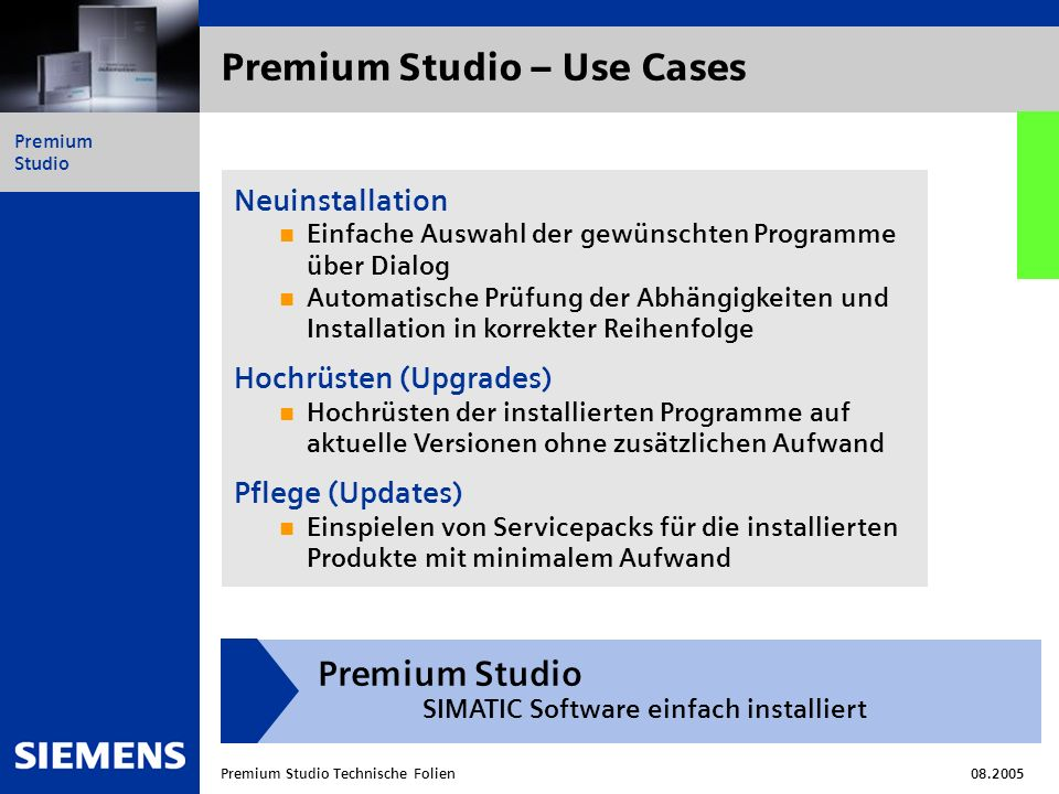 Automation and Drives Premium Studio Premium Studio Technische Folien08.2005 Premium Studio 2006 (LE 05/2006) SIMATIC STEP 7 STEP 7 V5.3 SP3 STEP7 Professional 2004 SR 4 SIMATIC Engineering S7-SCL V5.3 SP1 S7-GRAPH V5.3 SP 2 S7-HiGraph V5.3 S7-PLCSIM V5.3 SP1 S7-PDIAG V5.