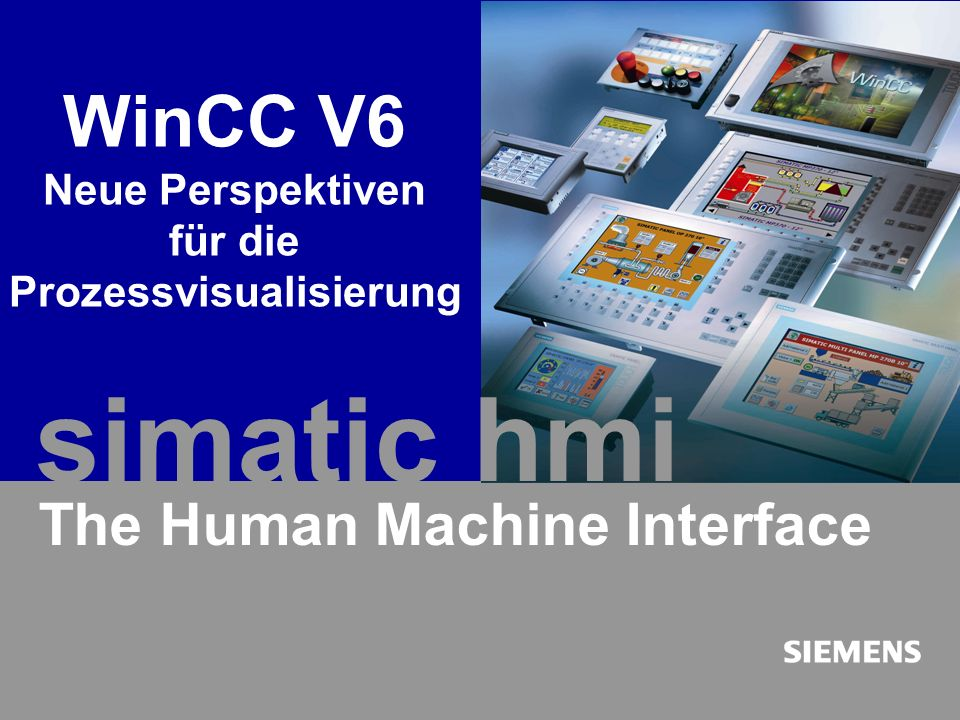 Automation and Drives SIMATIC HMI Human Machine Interface A&D PT1 BD / 03.2003 / MR4631 JT3543 47 WinCC V6 - Neue Perspektiven für die Prozessvisualisierung The Human Machine Interface WinCC V6 Neue Perspektiven für die Prozessvisualisierung simatic hmi