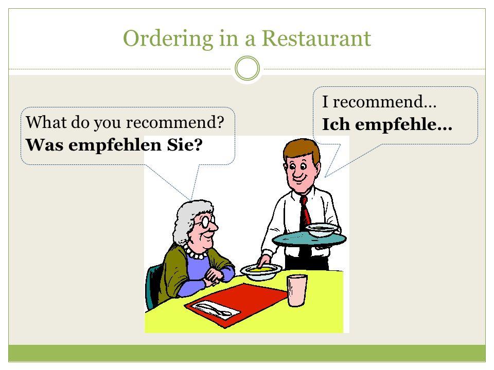 Ordering in a Restaurant I would like another… Ich möchte noch einen/eine/ein…