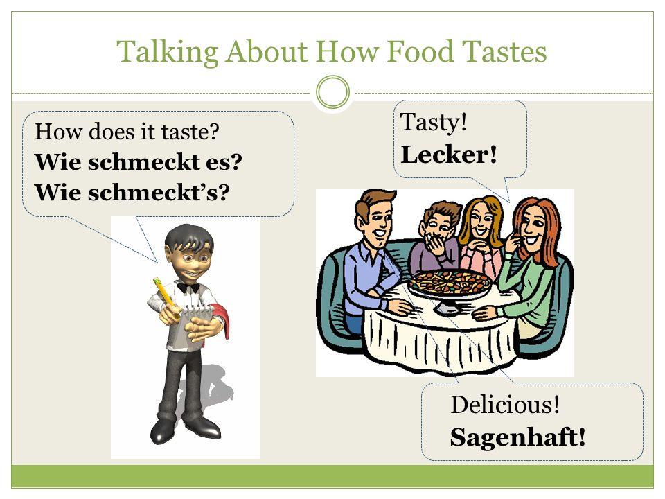 Talking About How Food Tastes How does it taste.Wie schmeckt es.