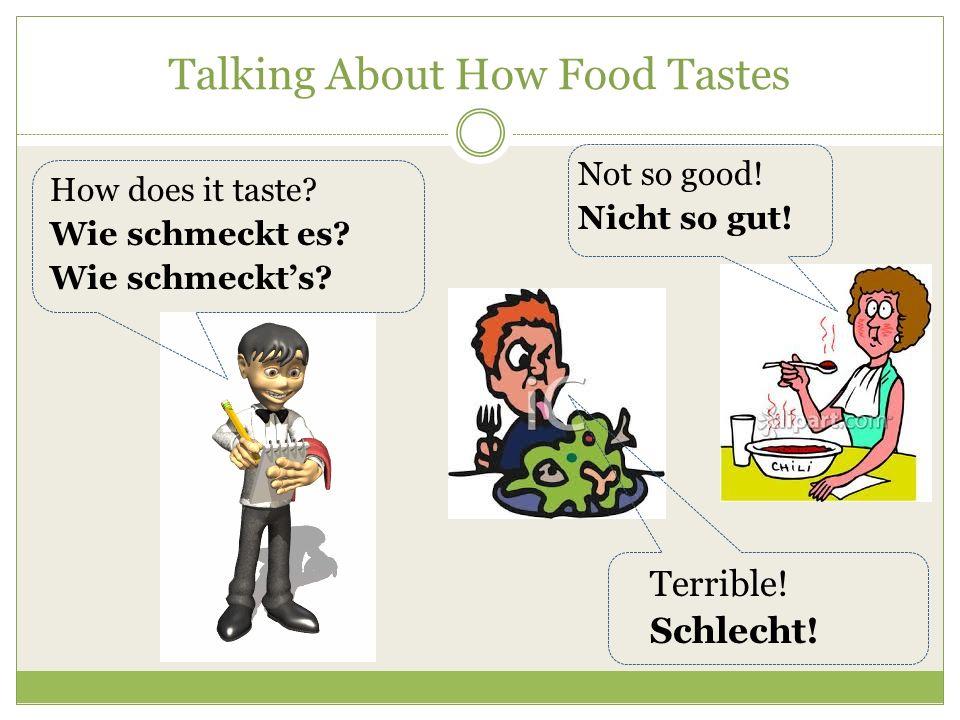 Talking About How Food Tastes Does it taste good.Schmeckts.