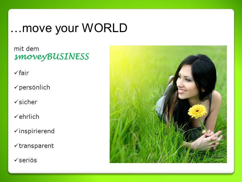 …move your WORLD mit dem smoveyBUSINESS fair persönlich sicher ehrlich inspirierend transparent seriös