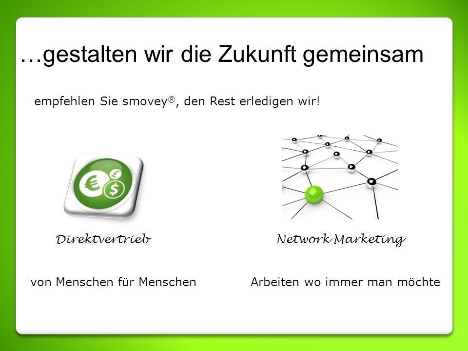 …gestalten wir die Zukunft gemeinsam empfehlen Sie smovey ®, den Rest erledigen wir! Direktvertrieb Network Marketing von Menschen für Menschen Arbeit