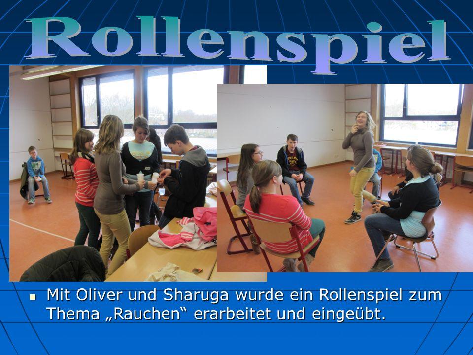 Mit Oliver und Sharuga wurde ein Rollenspiel zum Thema Rauchen erarbeitet und eingeübt. Mit Oliver und Sharuga wurde ein Rollenspiel zum Thema Rauchen