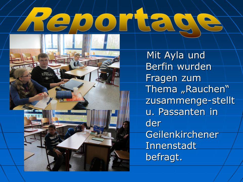 Mit Ayla und Berfin wurden Fragen zum Thema Rauchen zusammenge-stellt u. Passanten in der Geilenkirchener Innenstadt befragt. Mit Ayla und Berfin wurd