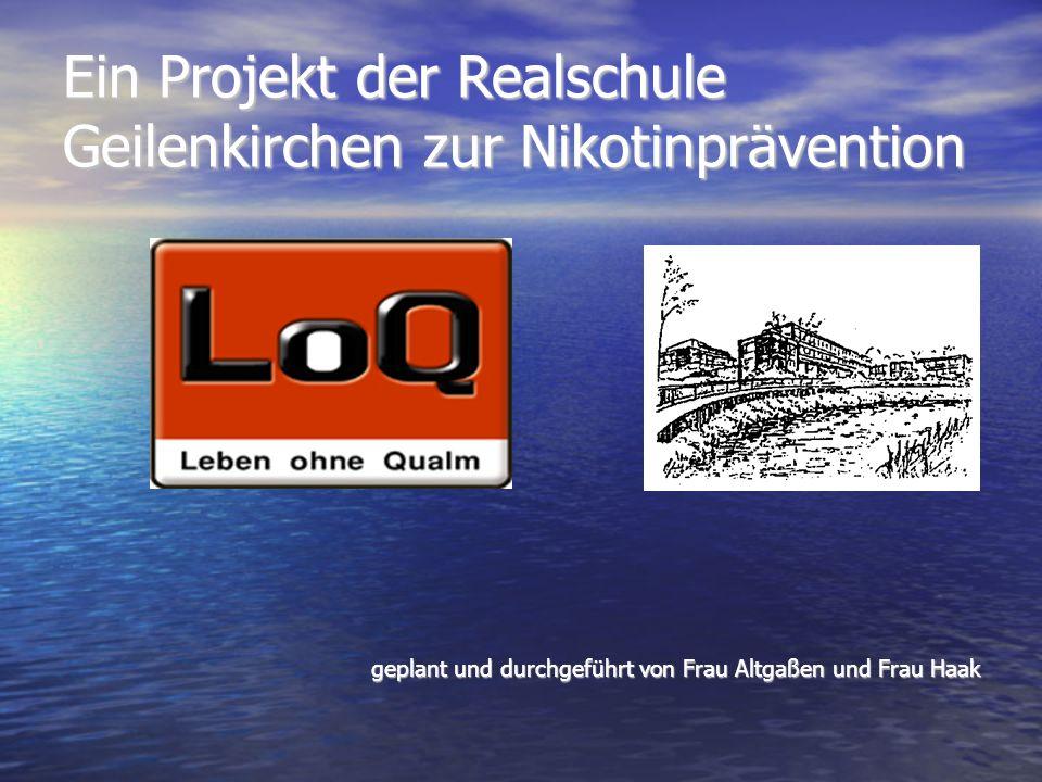 Ein Projekt der Realschule Geilenkirchen zur Nikotinprävention geplant und durchgeführt von Frau Altgaßen und Frau Haak