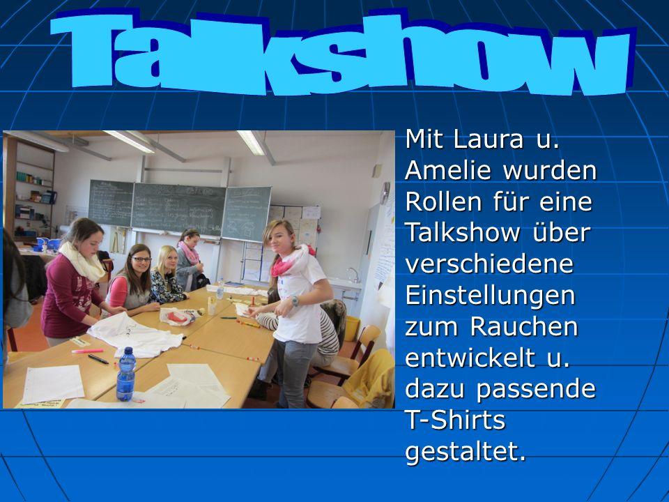 Mit Laura u. Amelie wurden Rollen für eine Talkshow über verschiedene Einstellungen zum Rauchen entwickelt u. dazu passende T-Shirts gestaltet. Mit La