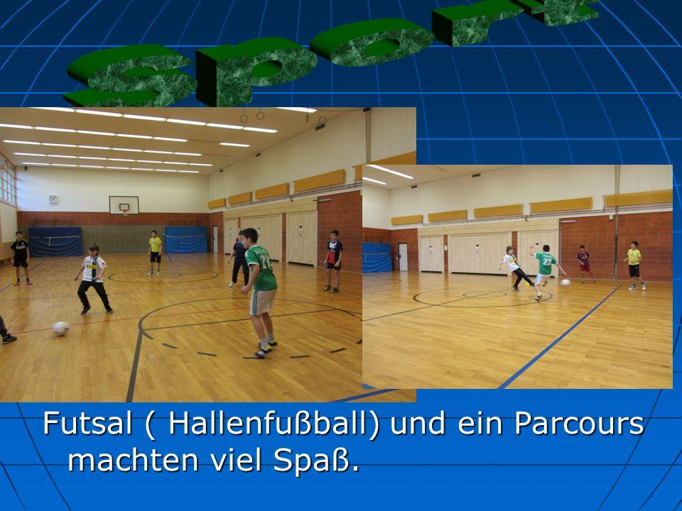 Futsal ( Hallenfußball) und ein Parcours machten viel Spaß.