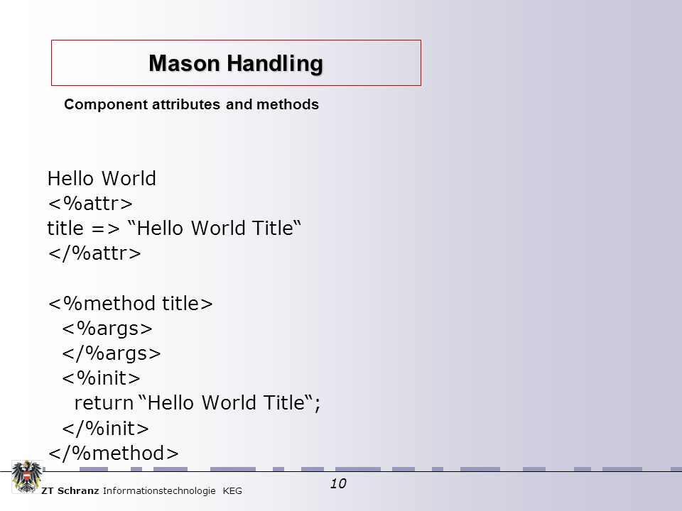 ZT Schranz Informationstechnologie KEG 10 Hello World title => Hello World Title return Hello World Title; Component attributes and methods Mason Handling