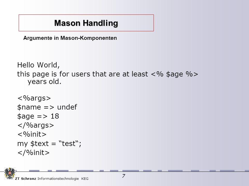 ZT Schranz Informationstechnologie KEG 8 call_next() &> my $self = $m->request_comp; my $mytitle = $m->attr(title); Template hierarchie: autohandler Mason Handling