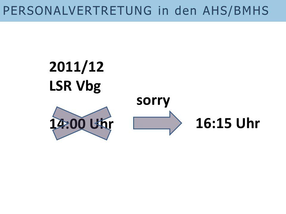 PERSONALVERTRETUNG in den AHS/BMHS 2011/12 LSR Vbg 14:00 Uhr 16:15 Uhr sorry