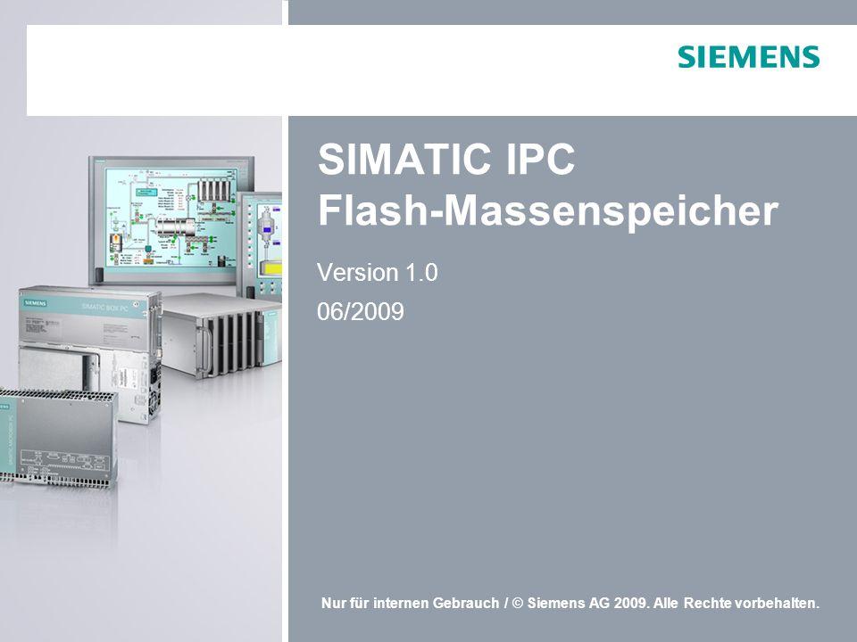 Nur für internen Gebrauch / © Siemens AG 2009. Alle Rechte vorbehalten. SIMATIC IPC Flash-Massenspeicher Version 1.0 06/2009