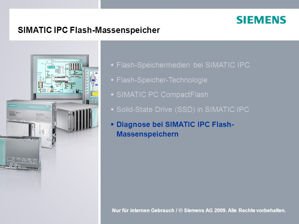 Nur für internen Gebrauch / © Siemens AG 2009. Alle Rechte vorbehalten. Diagnose bei SIMATIC IPC Flash- Massenspeichern Diagnose bei SIMATIC IPC Flash