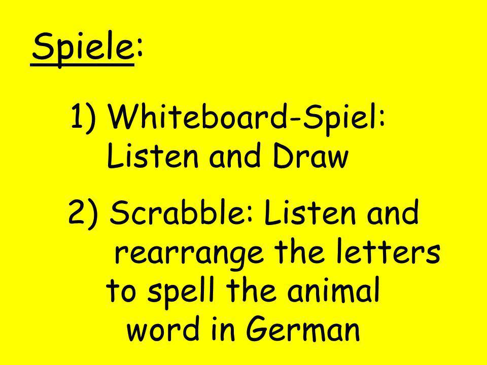 Spiele: 1) Whiteboard-Spiel: Listen and Draw 2) Scrabble: Listen and rearrange the letters to spell the animal word in German