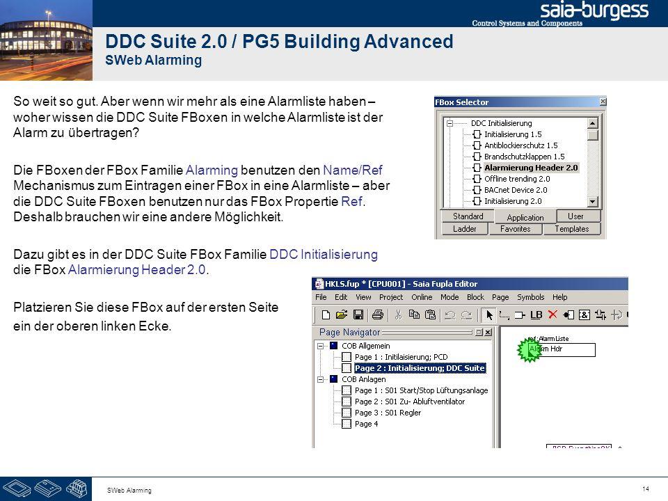 14 SWeb Alarming DDC Suite 2.0 / PG5 Building Advanced SWeb Alarming So weit so gut. Aber wenn wir mehr als eine Alarmliste haben – woher wissen die D