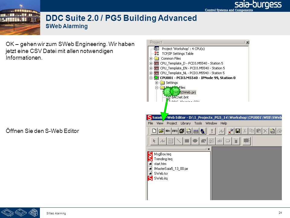 24 SWeb Alarming DDC Suite 2.0 / PG5 Building Advanced SWeb Alarming OK – gehen wir zum SWeb Engineering. Wir haben jetzt eine CSV Datei mit allen not