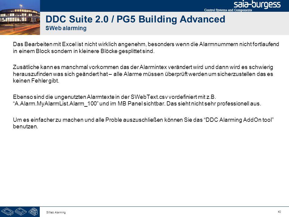 40 SWeb Alarming DDC Suite 2.0 / PG5 Building Advanced SWeb alarming Das Bearbeiten mit Excel ist nicht wirklich angenehm, besonders wenn die Alarmnum