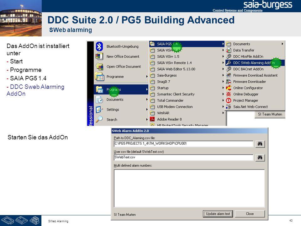 43 SWeb Alarming DDC Suite 2.0 / PG5 Building Advanced SWeb alarming Das AddOn ist installiert unter - Start - Programme - SAIA PG5 1.4 - DDC Sweb Ala