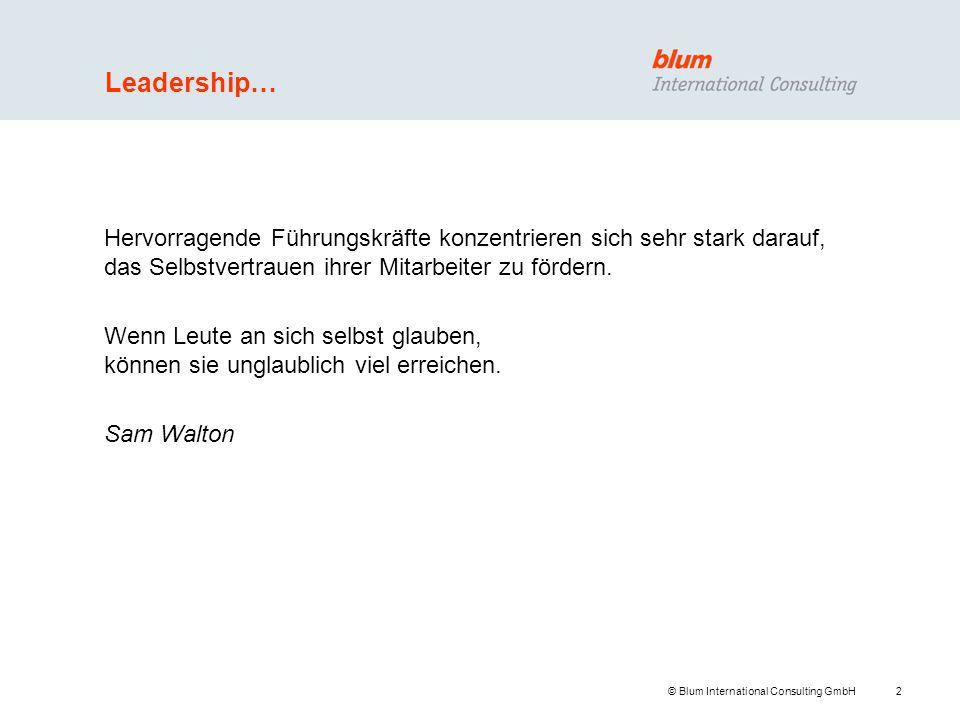 2 © Blum International Consulting GmbH Hervorragende Führungskräfte konzentrieren sich sehr stark darauf, das Selbstvertrauen ihrer Mitarbeiter zu för