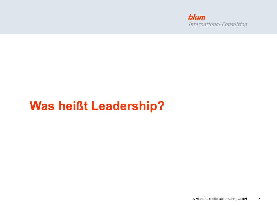 3 © Blum International Consulting GmbH Was heißt Leadership?