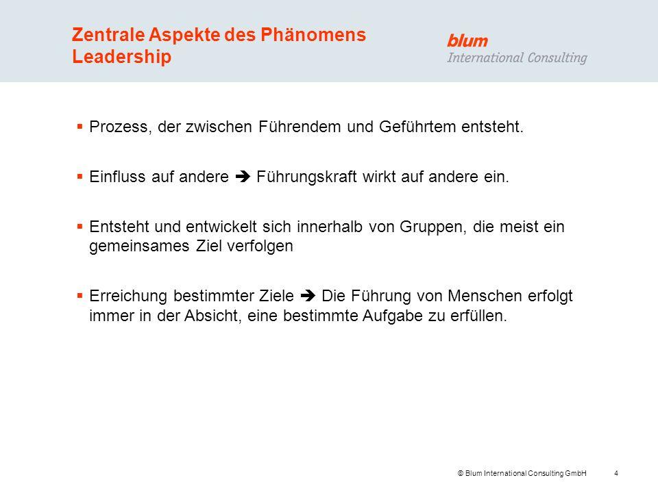 4 © Blum International Consulting GmbH Zentrale Aspekte des Phänomens Leadership Prozess, der zwischen Führendem und Geführtem entsteht. Einfluss auf