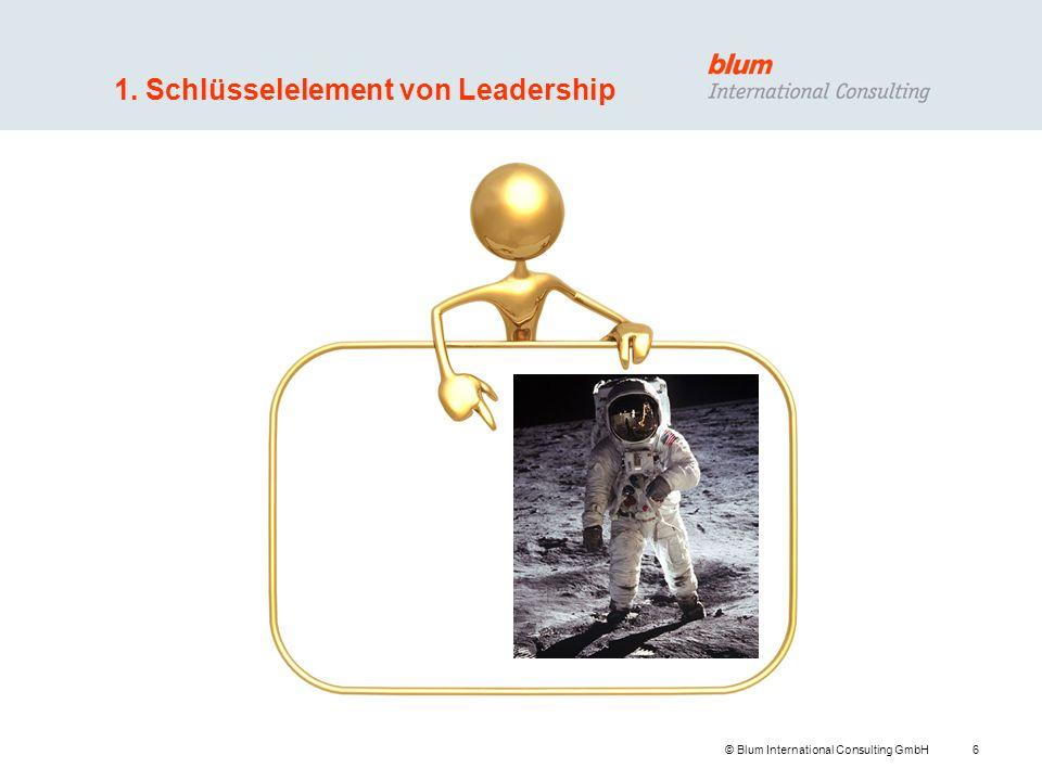 7 © Blum International Consulting GmbH 2. Schlüsselelement von Leadership
