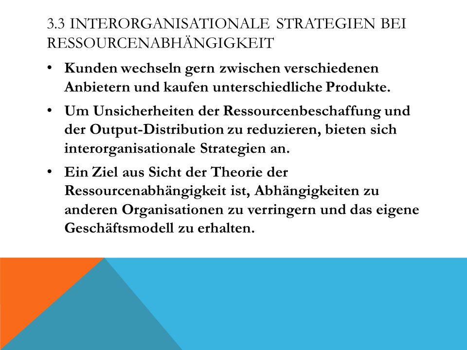 3.3 INTERORGANISATIONALE STRATEGIEN BEI RESSOURCENABHÄNGIGKEIT Kunden wechseln gern zwischen verschiedenen Anbietern und kaufen unterschiedliche Produ