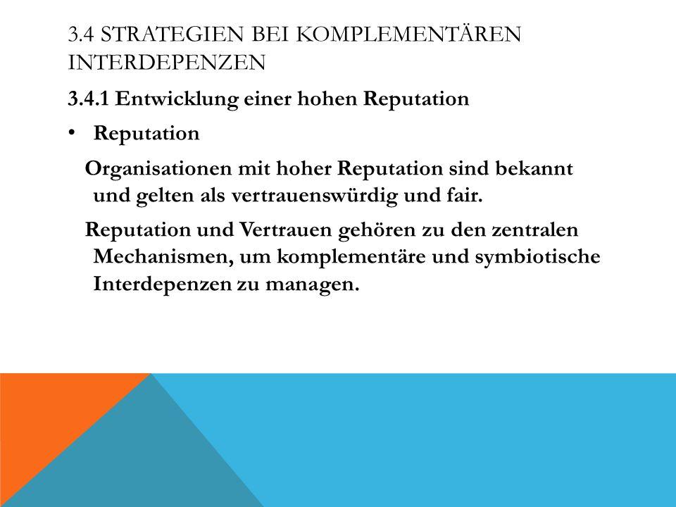 3.4 STRATEGIEN BEI KOMPLEMENTÄREN INTERDEPENZEN 3.4.1 Entwicklung einer hohen Reputation Reputation Organisationen mit hoher Reputation sind bekannt und gelten als vertrauenswürdig und fair.