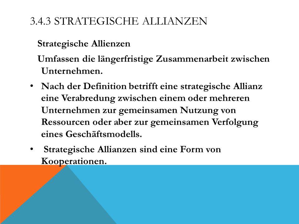 3.4.3 STRATEGISCHE ALLIANZEN Strategische Allienzen Umfassen die längerfristige Zusammenarbeit zwischen Unternehmen. Nach der Definition betrifft eine