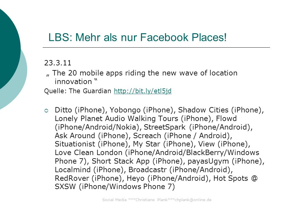 Social Media ***Christiane Plank***chplank@online.de LBS: Mehr als nur Facebook Places! 23.3.11 The 20 mobile apps riding the new wave of location inn