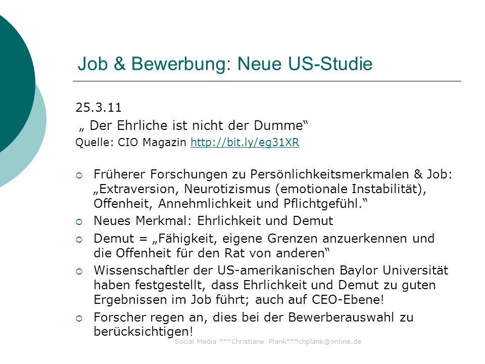 Social Media ***Christiane Plank***chplank@online.de Job & Bewerbung: Neue US-Studie 25.3.11 Der Ehrliche ist nicht der Dumme Quelle: CIO Magazin http://bit.ly/eg31XRhttp://bit.ly/eg31XR Früherer Forschungen zu Persönlichkeitsmerkmalen & Job: Extraversion, Neurotizismus (emotionale Instabilität), Offenheit, Annehmlichkeit und Pflichtgefühl.