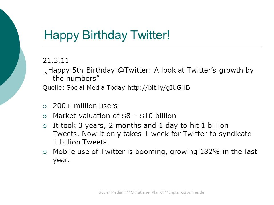 Happy Birthday Twitter! 21.3.11 Happy 5th Birthday @Twitter: A look at Twitters growth by the numbers Quelle: Social Media Today http://bit.ly/gIUGHB