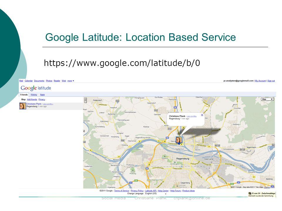 Social Media ***Christiane Plank***chplank@online.de Google Latitude: Location Based Service 22.3.11 Google Places iPhone App: Check-In mit Latitude + 30 Sprachversionen Quelle: Blog KennstDuEinen unter http://bit.ly/hlulQj.