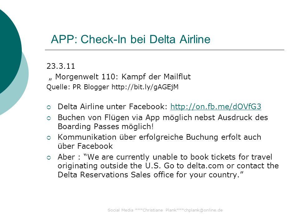 Social Media ***Christiane Plank***chplank@online.de APP: Check-In bei Delta Airline 23.3.11 Morgenwelt 110: Kampf der Mailflut Quelle: PR Blogger http://bit.ly/gAGEjM Delta Airline unter Facebook: http://on.fb.me/dOVfG3http://on.fb.me/dOVfG3 Buchen von Flügen via App möglich nebst Ausdruck des Boarding Passes möglich.