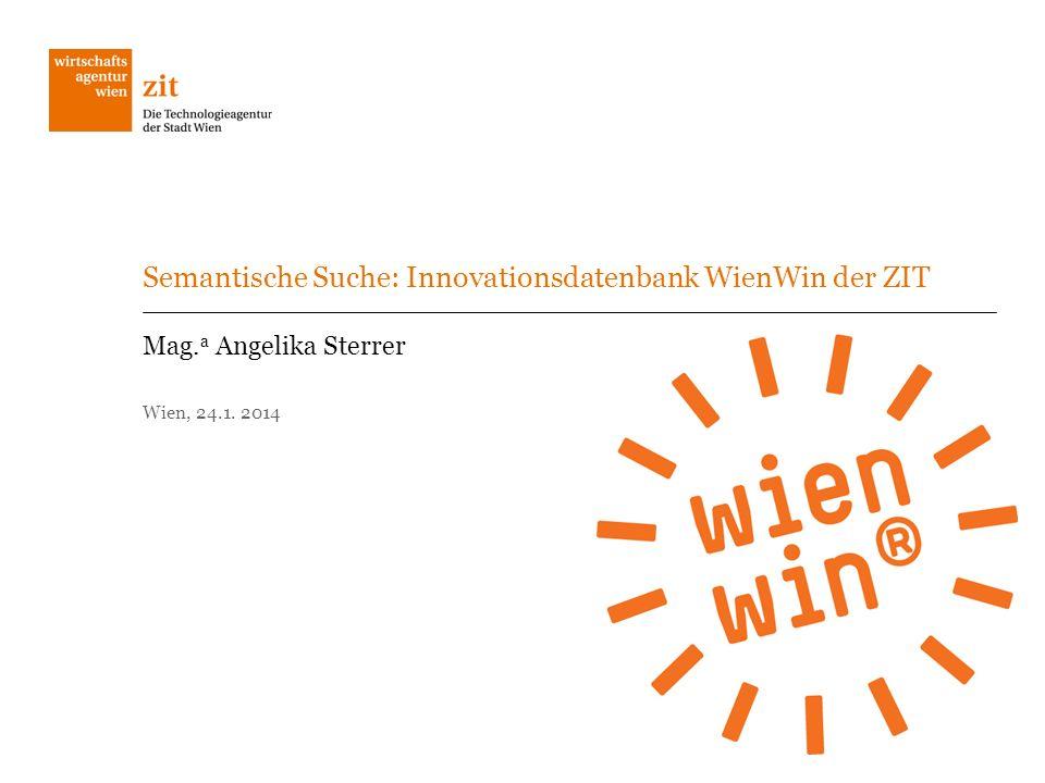 Semantische Suche: Innovationsdatenbank WienWin der ZIT Mag. a Angelika Sterrer Wien, 24.1. 2014