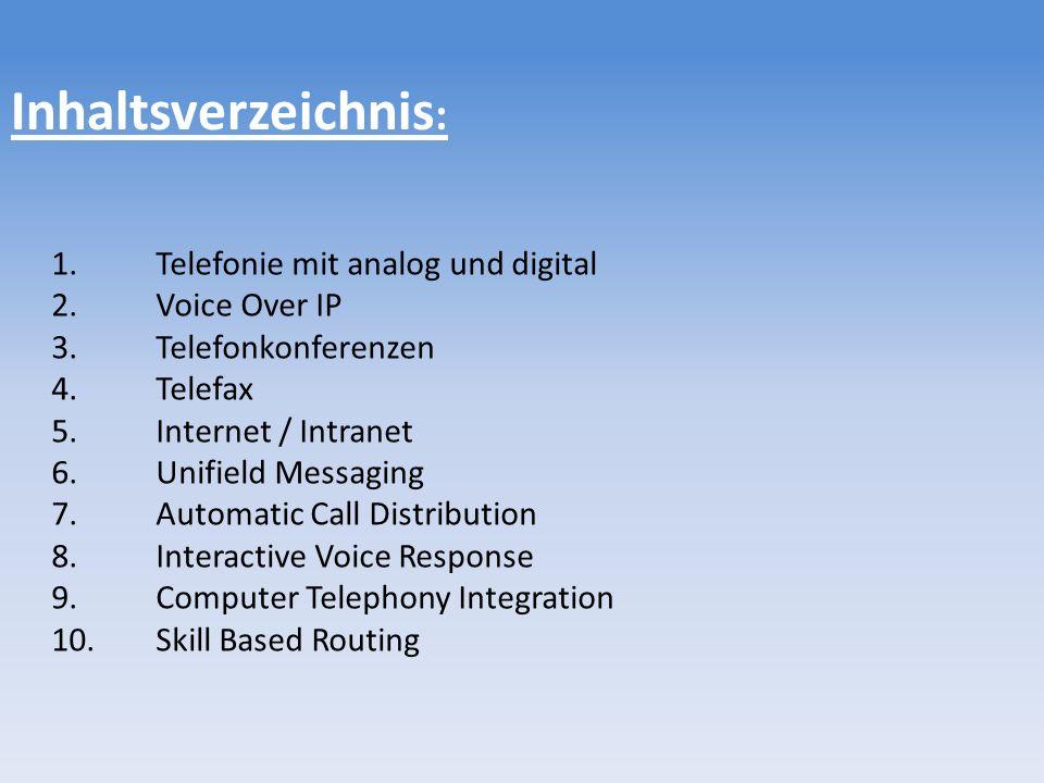 Inhaltsverzeichnis : 1.Telefonie mit analog und digital 2.Voice Over IP 3.Telefonkonferenzen 4.Telefax 5.Internet / Intranet 6.Unifield Messaging 7.Automatic Call Distribution 8.Interactive Voice Response 9.Computer Telephony Integration 10.Skill Based Routing