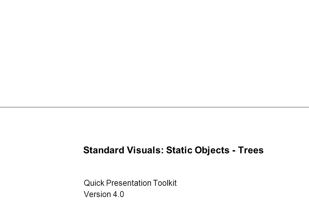 Standard Visuals: Static Objects - Trees Quick Presentation Toolkit Version 4.0