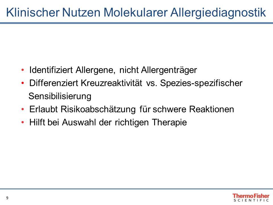 9 Klinischer Nutzen Molekularer Allergiediagnostik Identifiziert Allergene, nicht Allergenträger Differenziert Kreuzreaktivität vs. Spezies-spezifisch