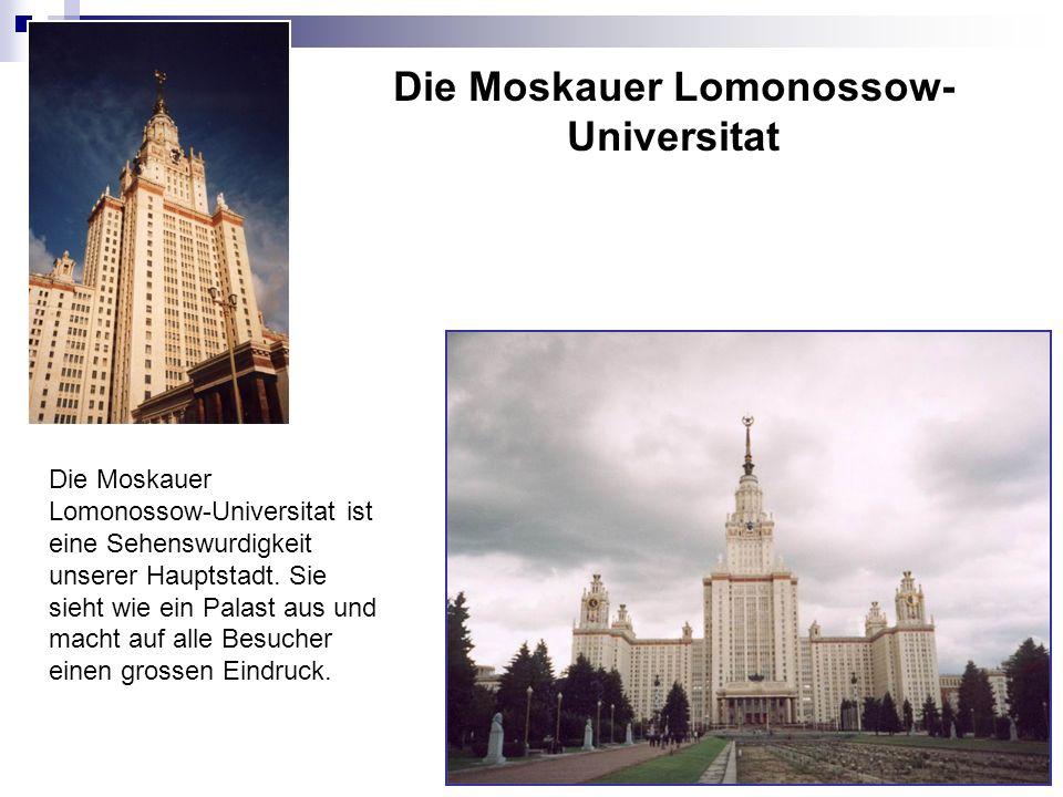 Die Moskauer Lomonossow- Universitat Die Moskauer Lomonossow-Universitat ist eine Sehenswurdigkeit unserer Hauptstadt. Sie sieht wie ein Palast aus un