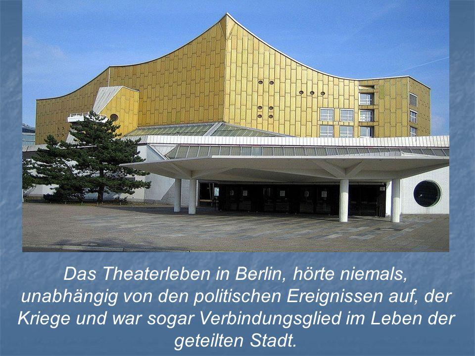 Das Theaterleben in Berlin, hörte niemals, unabhängig von den politischen Ereignissen auf, der Kriege und war sogar Verbindungsglied im Leben der gete