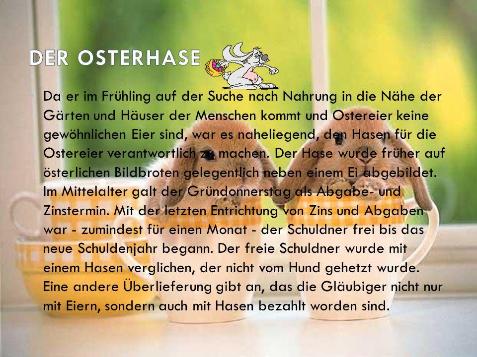 Da er im Frühling auf der Suche nach Nahrung in die Nähe der Gärten und Häuser der Menschen kommt und Ostereier keine gewöhnlichen Eier sind, war es n